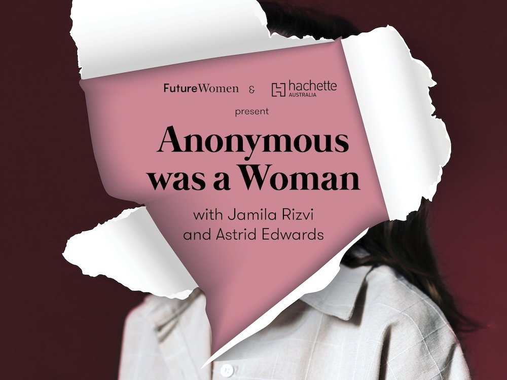 Anonymous Was A Woman with Jamila Rizvi and Astrid Edwards